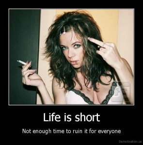 demotivation.us_Life-is-short-Not-enough-time-to-ruin-it-for-everyone_130969309320
